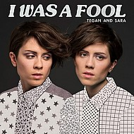 "Today's Earworm: Tegan & Sara's ""I Was a Fool"""